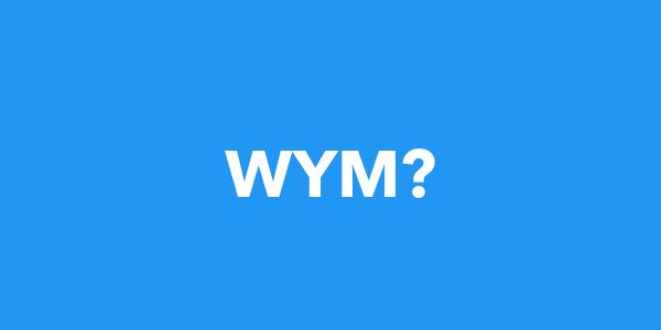 WYM meaning - WYM - What does wym mean?